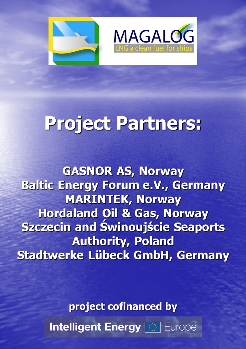 Project Partners: GASNOR AS, Norway Baltic Energy Forum e.V., Germany MARINTEK, Norway Hordaland Oil & Gas, Norway Szczecin and Świnoujście Seaports Authority, Poland Stadtwerke Lübeck GmbH, Germany project cofinanced by