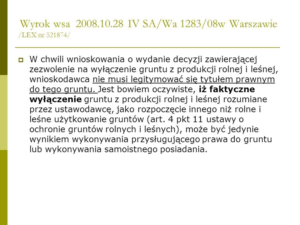 Wyrok wsa 2008.10.28 IV SA/Wa 1283/08w Warszawie /LEX nr 521874/ W chwili wnioskowania o wydanie decyzji zawierającej zezwolenie na wyłączenie gruntu