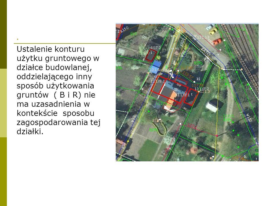 . Ustalenie konturu użytku gruntowego w działce budowlanej, oddzielającego inny sposób użytkowania gruntów ( B i R) nie ma uzasadnienia w kontekście s