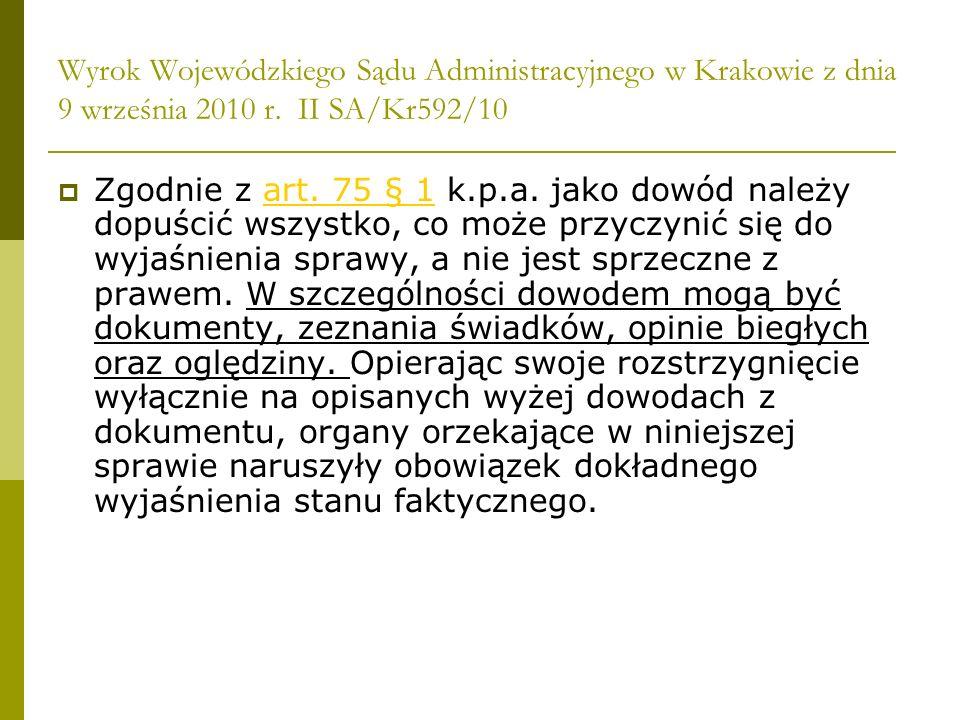 Wyrok Wojewódzkiego Sądu Administracyjnego w Krakowie z dnia 9 września 2010 r. II SA/Kr592/10 Zgodnie z art. 75 § 1 k.p.a. jako dowód należy dopuścić