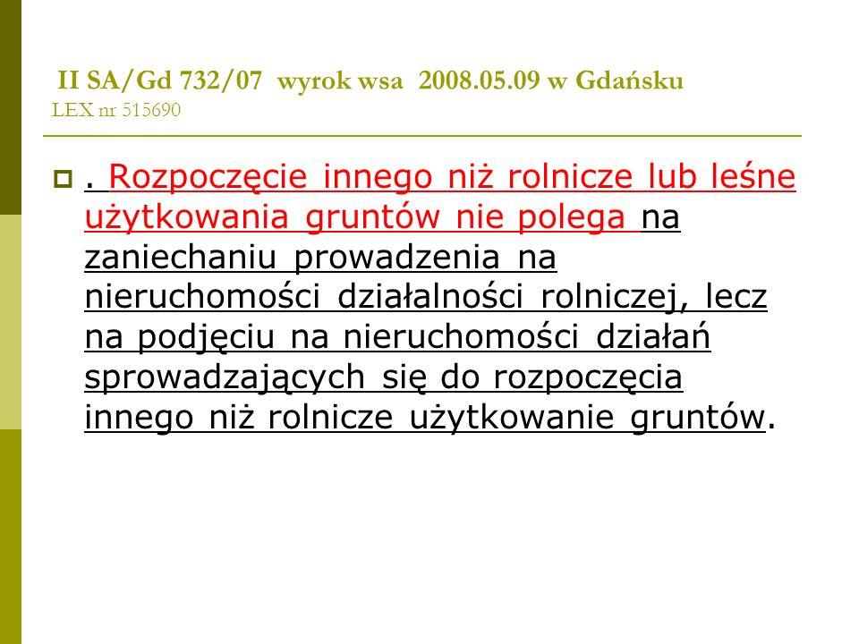 II SA/Gd 732/07 wyrok wsa 2008.05.09 w Gdańsku LEX nr 515690. Rozpoczęcie innego niż rolnicze lub leśne użytkowania gruntów nie polega na zaniechaniu