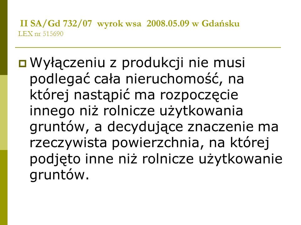 II SA/Gd 732/07 wyrok wsa 2008.05.09 w Gdańsku LEX nr 515690 Wyłączeniu z produkcji nie musi podlegać cała nieruchomość, na której nastąpić ma rozpocz