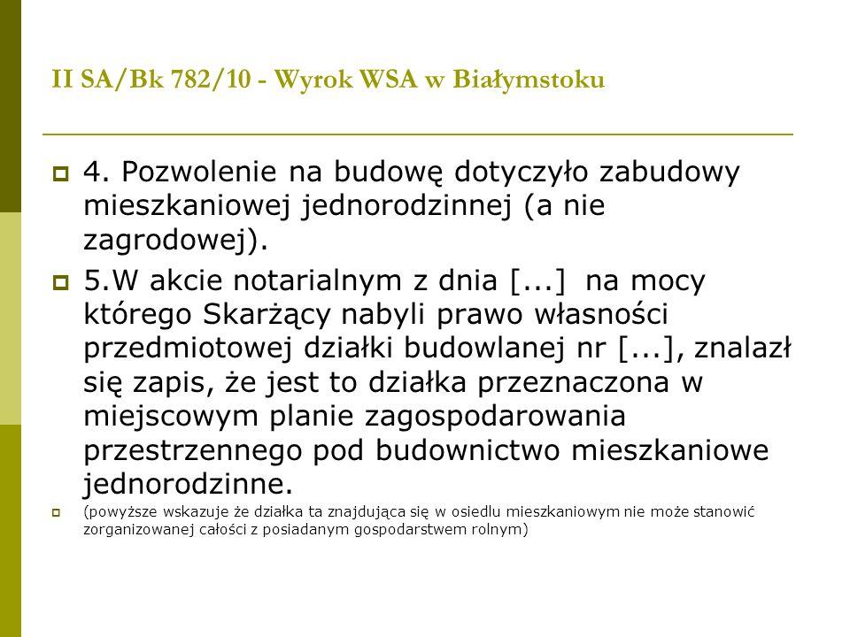 II SA/Bk 782/10 - Wyrok WSA w Białymstoku 4. Pozwolenie na budowę dotyczyło zabudowy mieszkaniowej jednorodzinnej (a nie zagrodowej). 5.W akcie notari