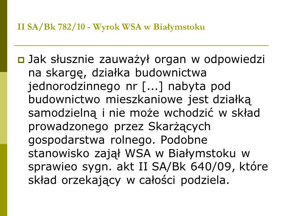 II SA/Bk 782/10 - Wyrok WSA w Białymstoku Jak słusznie zauważył organ w odpowiedzi na skargę, działka budownictwa jednorodzinnego nr [...] nabyta pod
