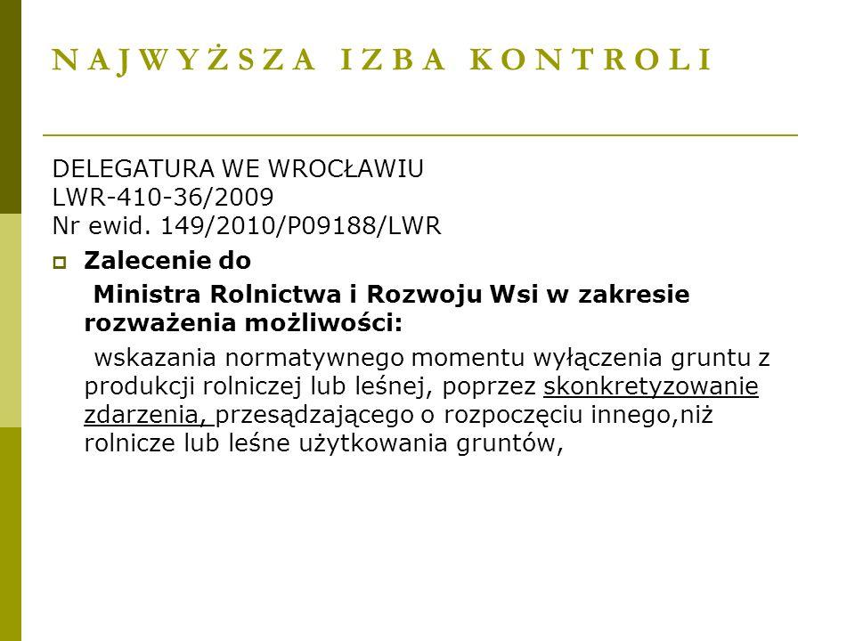 N A J W Y Ż S Z A I Z B A K O N T R O L I DELEGATURA WE WROCŁAWIU LWR-410-36/2009 Nr ewid. 149/2010/P09188/LWR Zalecenie do Ministra Rolnictwa i Rozwo