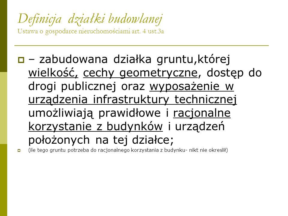 Definicja działki budowlanej Ustawa o gospodarce nieruchomościami art. 4 ust.3a – zabudowana działka gruntu,której wielkość, cechy geometryczne, dostę