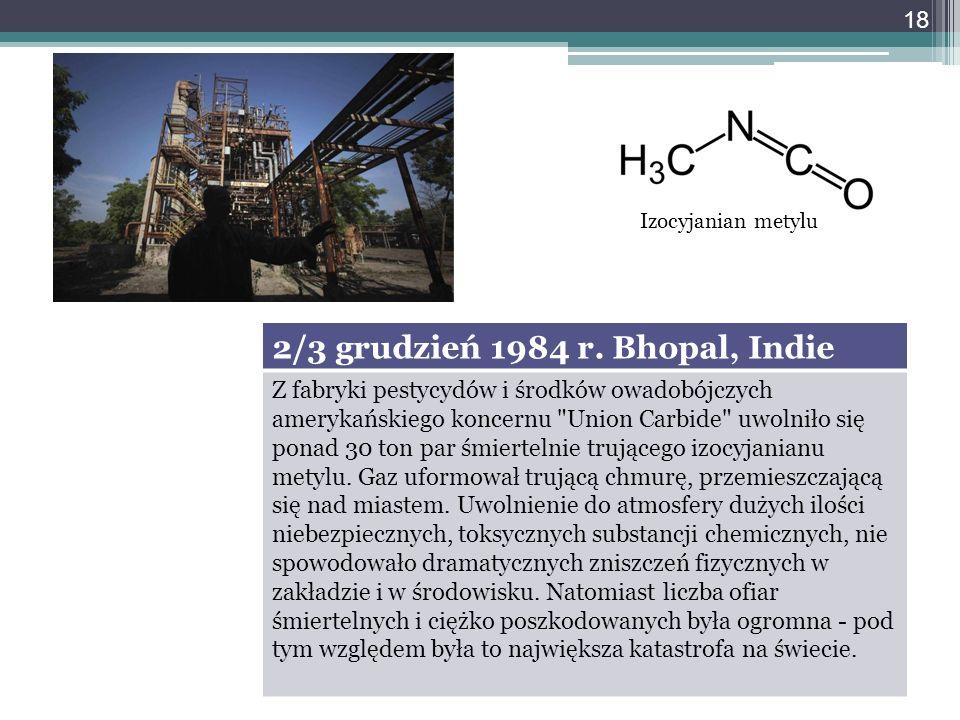 2/3 grudzień 1984 r. Bhopal, Indie Z fabryki pestycydów i środków owadobójczych amerykańskiego koncernu