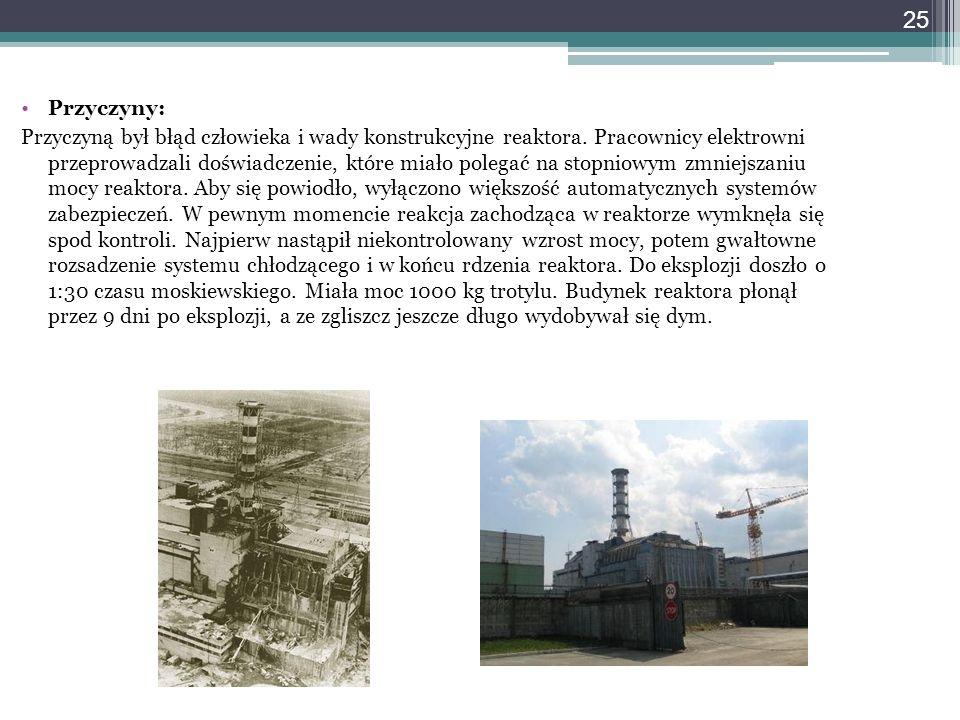 Przyczyny: Przyczyną był błąd człowieka i wady konstrukcyjne reaktora. Pracownicy elektrowni przeprowadzali doświadczenie, które miało polegać na stop
