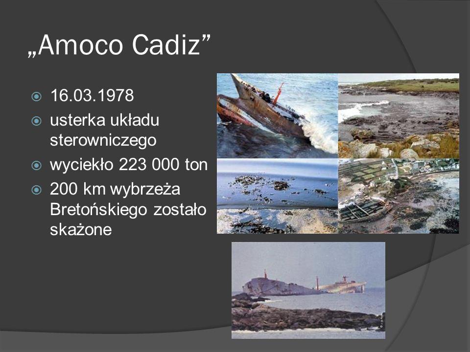 Amoco Cadiz 16.03.1978 usterka układu sterowniczego wyciekło 223 000 ton 200 km wybrzeża Bretońskiego zostało skażone