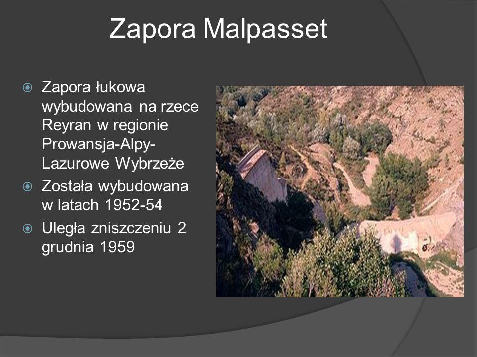 Zapora Malpasset Zapora łukowa wybudowana na rzece Reyran w regionie Prowansja-Alpy- Lazurowe Wybrzeże Została wybudowana w latach 1952-54 Uległa zniszczeniu 2 grudnia 1959