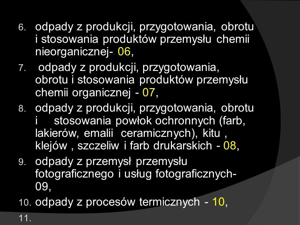 6. odpady z produkcji, przygotowania, obrotu i stosowania produktów przemysłu chemii nieorganicznej- 06, 7. odpady z produkcji, przygotowania, obrotu