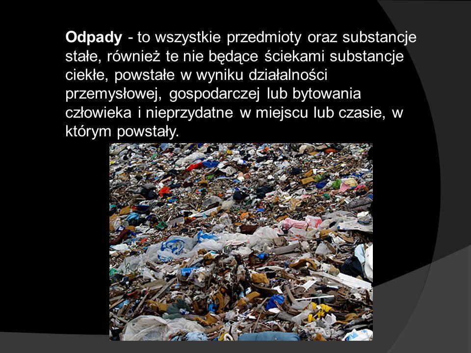 Odpady - to wszystkie przedmioty oraz substancje stałe, również te nie będące ściekami substancje ciekłe, powstałe w wyniku działalności przemysłowej,