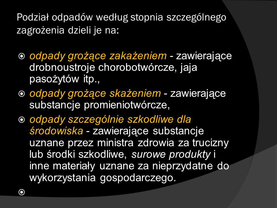 Podział odpadów według stopnia szczególnego zagrożenia dzieli je na: odpady grożące zakażeniem - zawierające drobnoustroje chorobotwórcze, jaja pasoży