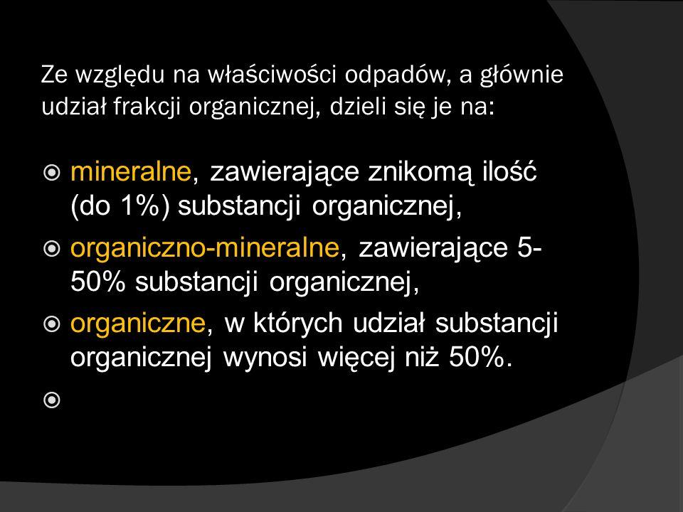 Ze względu na właściwości odpadów, a głównie udział frakcji organicznej, dzieli się je na: mineralne, zawierające znikomą ilość (do 1%) substancji org