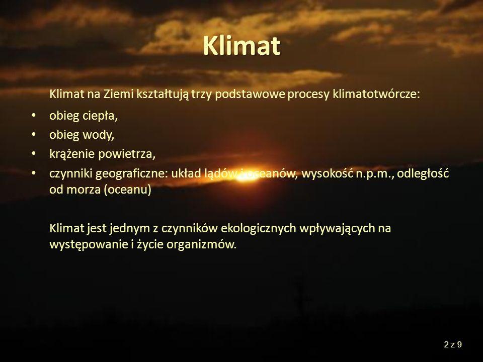 Klimat Klimat na Ziemi kształtują trzy podstawowe procesy klimatotwórcze: obieg ciepła, obieg wody, krążenie powietrza, czynniki geograficzne: układ l