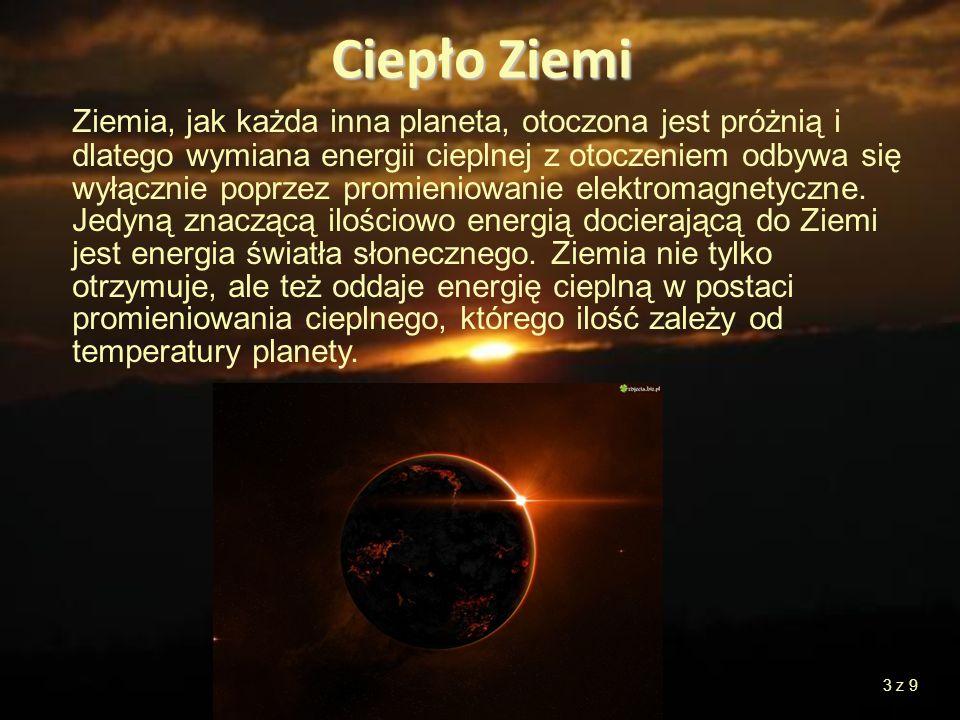 Ziemia, jak każda inna planeta, otoczona jest próżnią i dlatego wymiana energii cieplnej z otoczeniem odbywa się wyłącznie poprzez promieniowanie elek