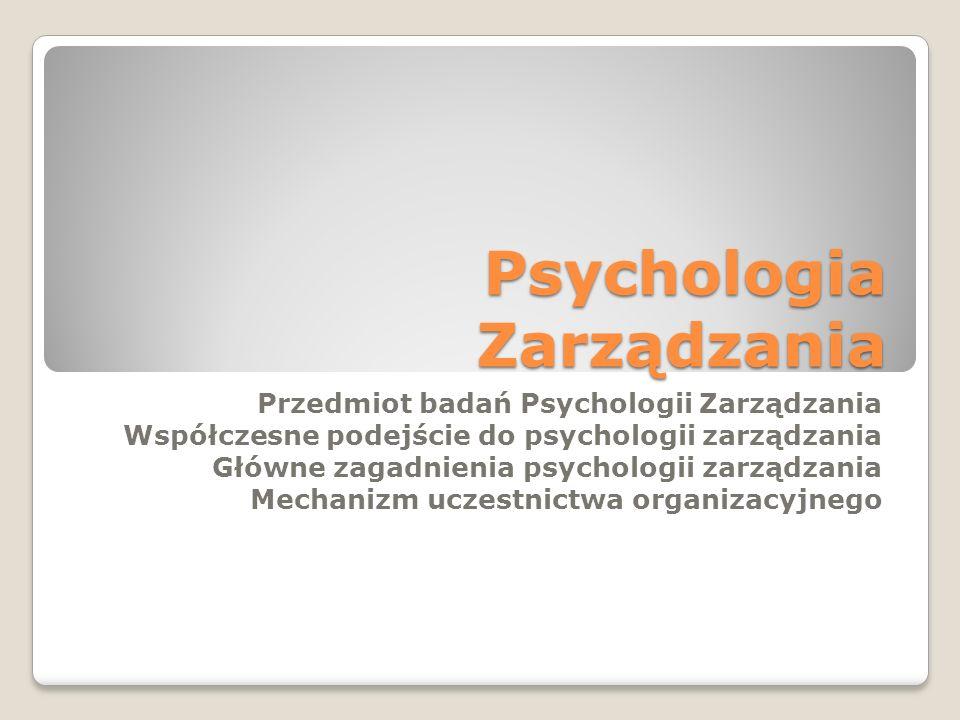 Psychologia Zarządzania Przedmiot badań Psychologii Zarządzania Współczesne podejście do psychologii zarządzania Główne zagadnienia psychologii zarząd