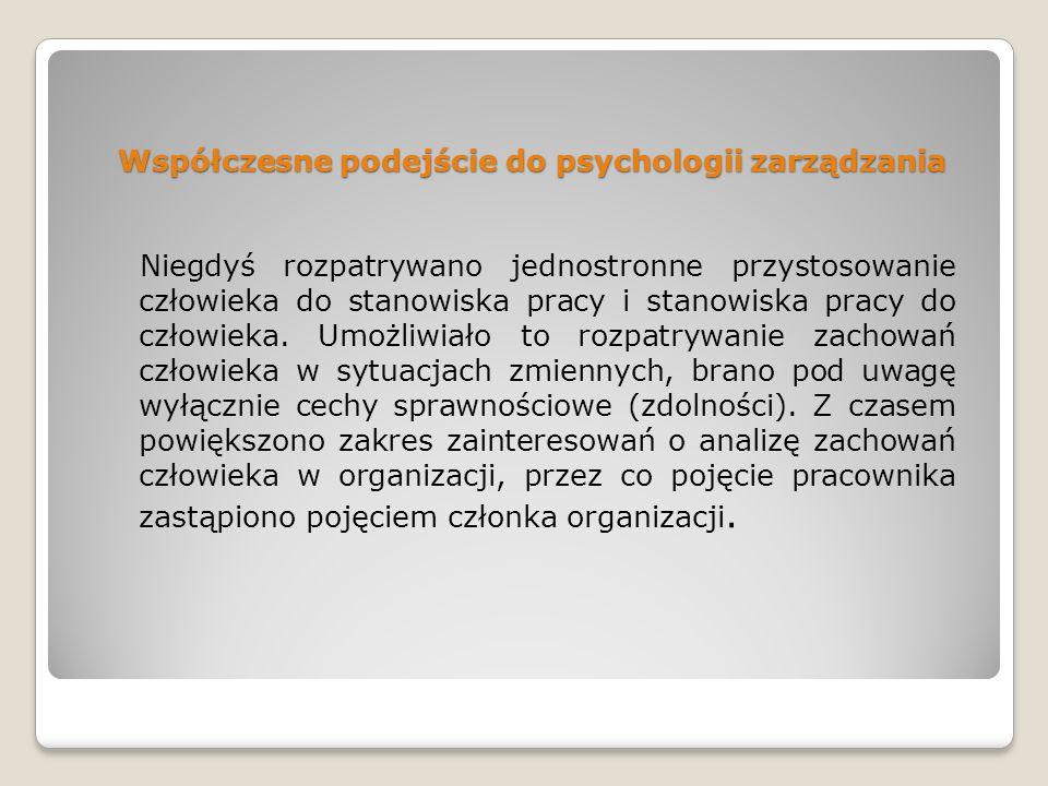 Współczesne podejście do psychologii zarządzania Niegdyś rozpatrywano jednostronne przystosowanie człowieka do stanowiska pracy i stanowiska pracy do