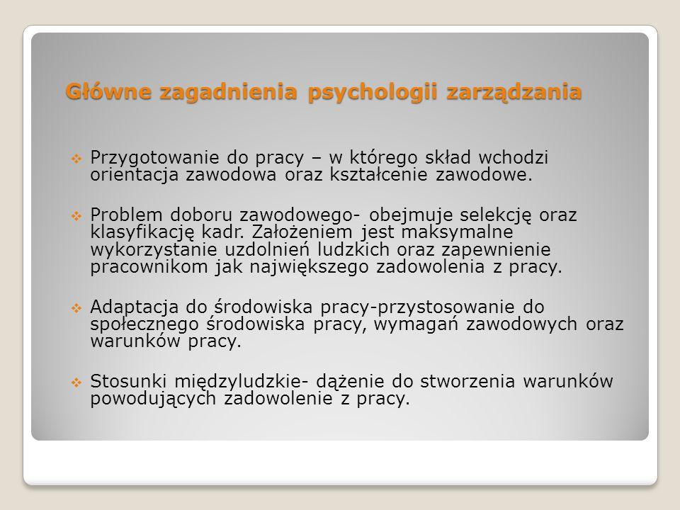 Główne zagadnienia psychologii zarządzania Przygotowanie do pracy – w którego skład wchodzi orientacja zawodowa oraz kształcenie zawodowe. Problem dob