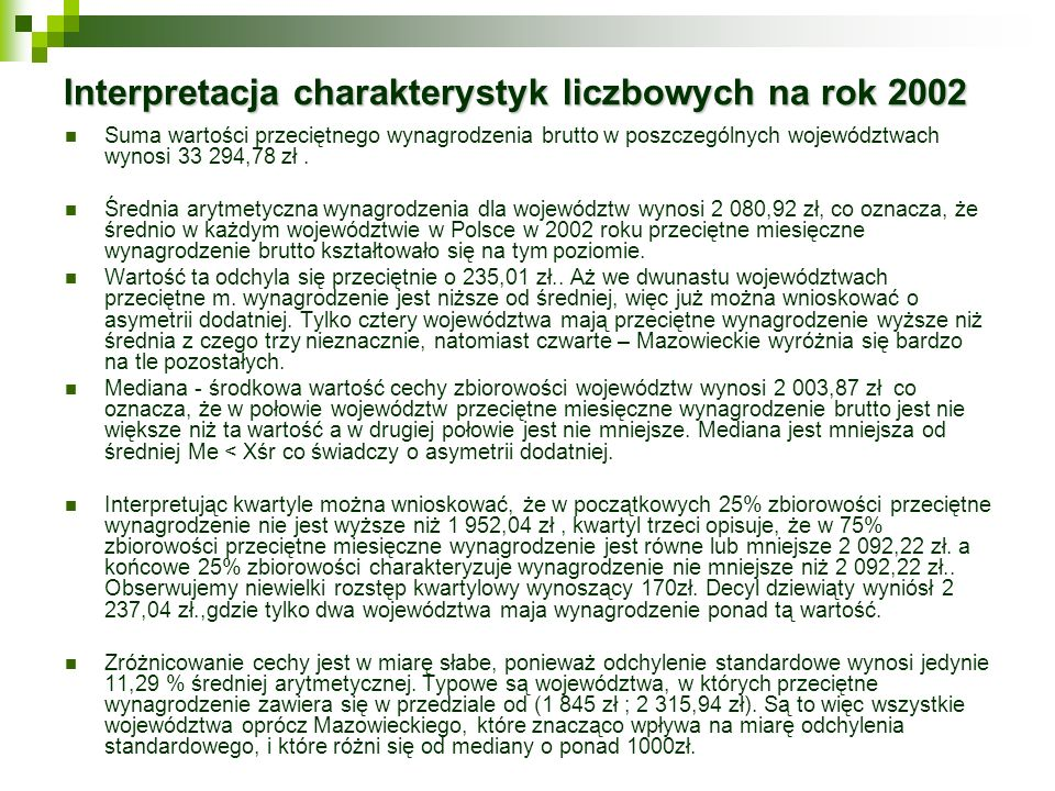 Interpretacja charakterystyk liczbowych na rok 2002 Suma wartości przeciętnego wynagrodzenia brutto w poszczególnych województwach wynosi 33 294,78 zł