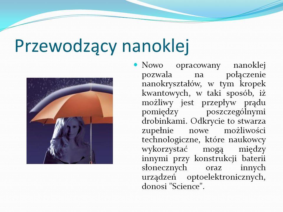 Przewodzący nanoklej Nowo opracowany nanoklej pozwala na połączenie nanokryształów, w tym kropek kwantowych, w taki sposób, iż możliwy jest przepływ p