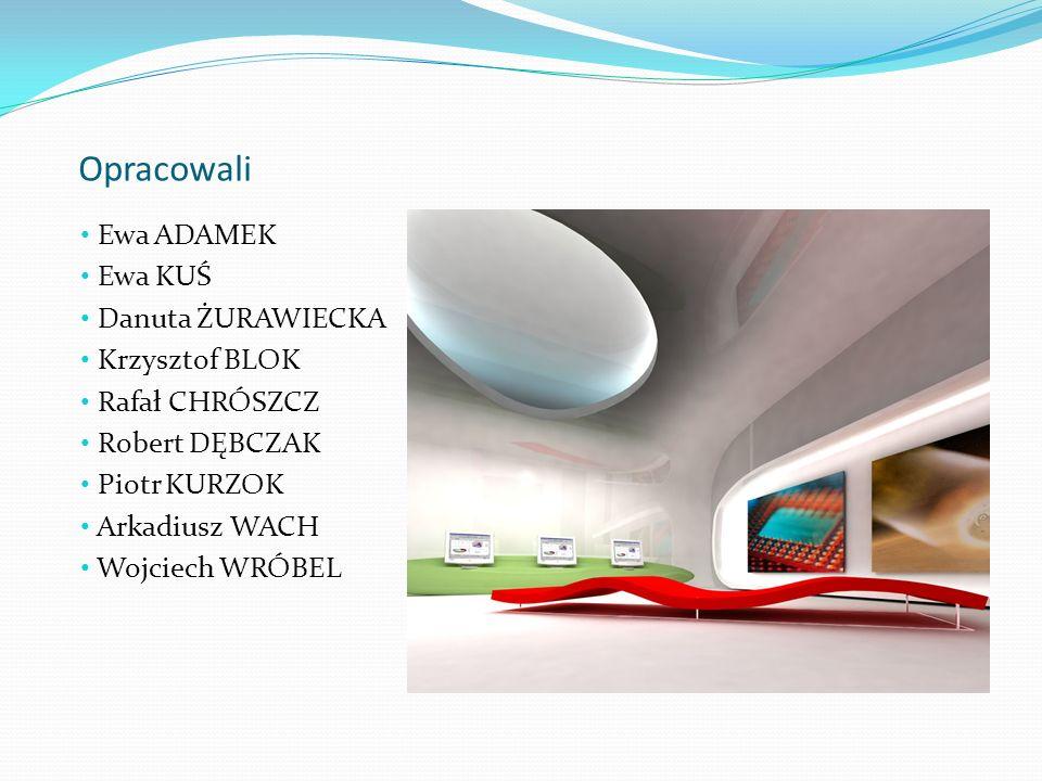 Opracowali Ewa ADAMEK Ewa KUŚ Danuta ŻURAWIECKA Krzysztof BLOK Rafał CHRÓSZCZ Robert DĘBCZAK Piotr KURZOK Arkadiusz WACH Wojciech WRÓBEL
