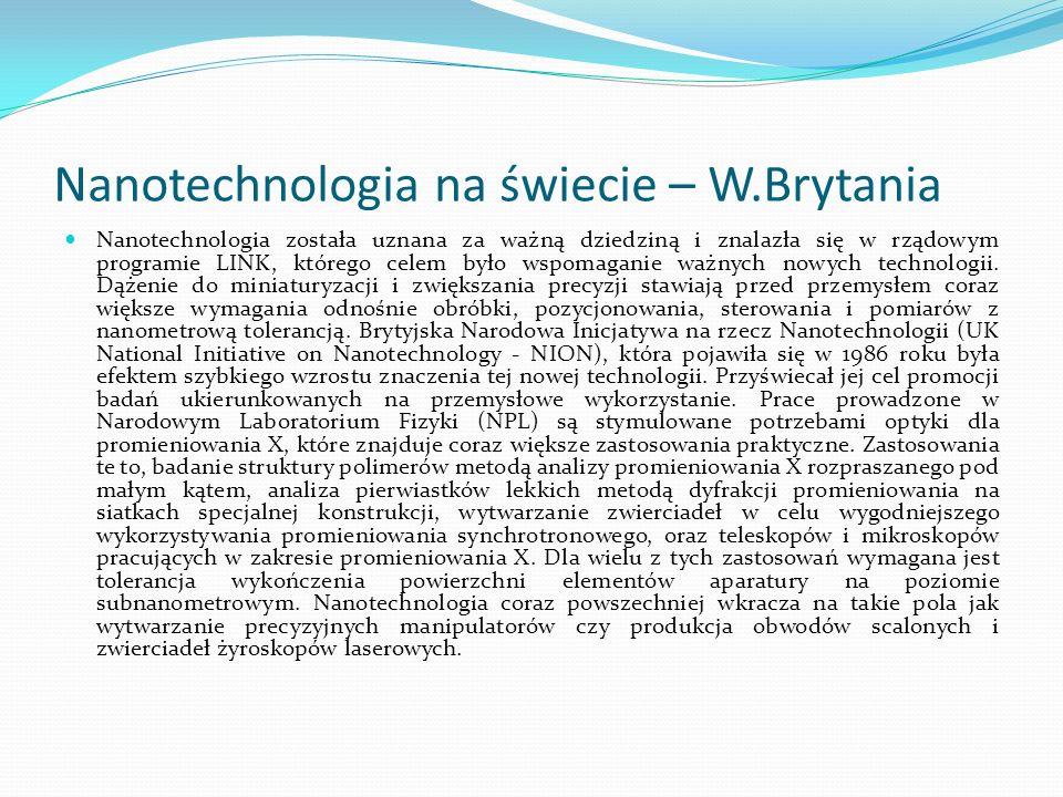 Nanotechnologia na świecie – W.Brytania Nanotechnologia została uznana za ważną dziedziną i znalazła się w rządowym programie LINK, którego celem było