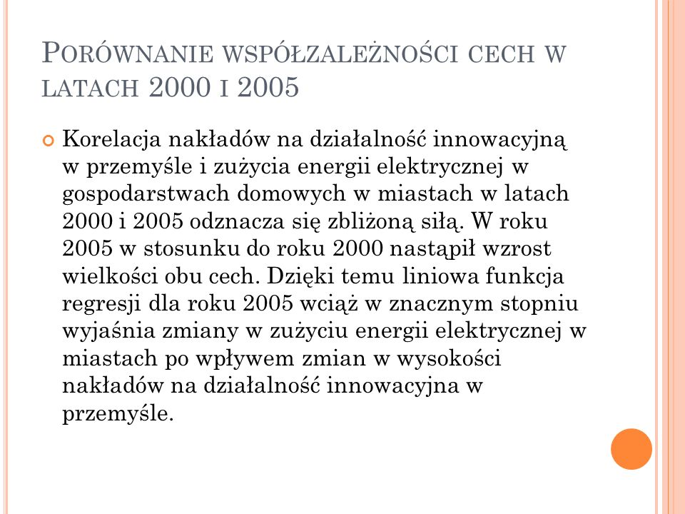 P ORÓWNANIE WSPÓŁZALEŻNOŚCI CECH W LATACH 2000 I 2005 Korelacja nakładów na działalność innowacyjną w przemyśle i zużycia energii elektrycznej w gospo