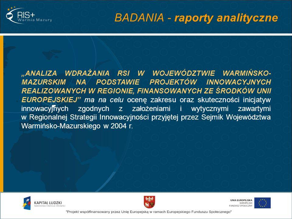 BADANIA - raporty analityczne ANALIZA WDRAŻANIA RSI W WOJEWÓDZTWIE WARMIŃSKO- MAZURSKIM NA PODSTAWIE PROJEKTÓW INNOWACYJNYCH REALIZOWANYCH W REGIONIE,
