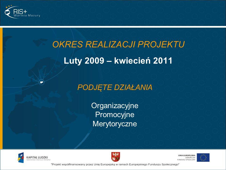OKRES REALIZACJI PROJEKTU Luty 2009 – kwiecień 2011 PODJĘTE DZIAŁANIA Organizacyjne Promocyjne Merytoryczne