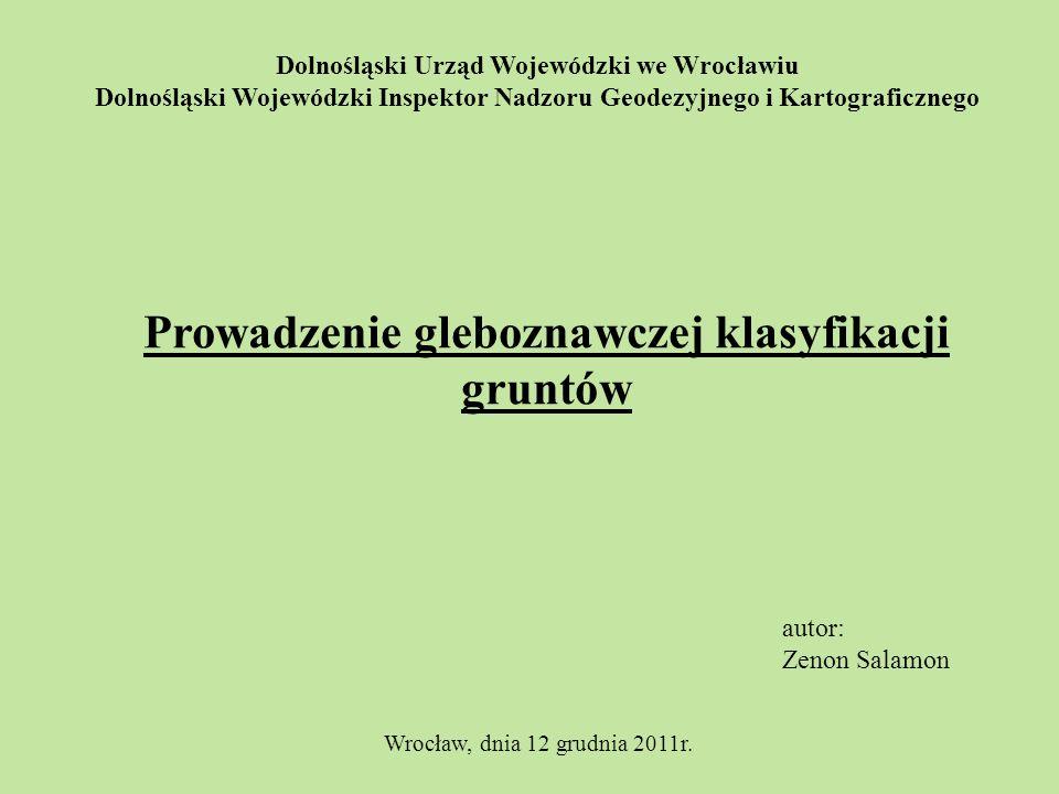 Dolnośląski Urząd Wojewódzki we Wrocławiu Dolnośląski Wojewódzki Inspektor Nadzoru Geodezyjnego i Kartograficznego Prowadzenie gleboznawczej klasyfika