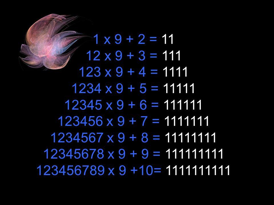 1 x 8 + 1 = 9 12 x 8 + 2 = 98 123 x 8 + 3 = 987 1234 x 8 + 4 = 9876 12345 x 8 + 5 = 987 65 123456 x 8 + 6 = 987654 1234567 x 8 + 7 = 9876543 12345678