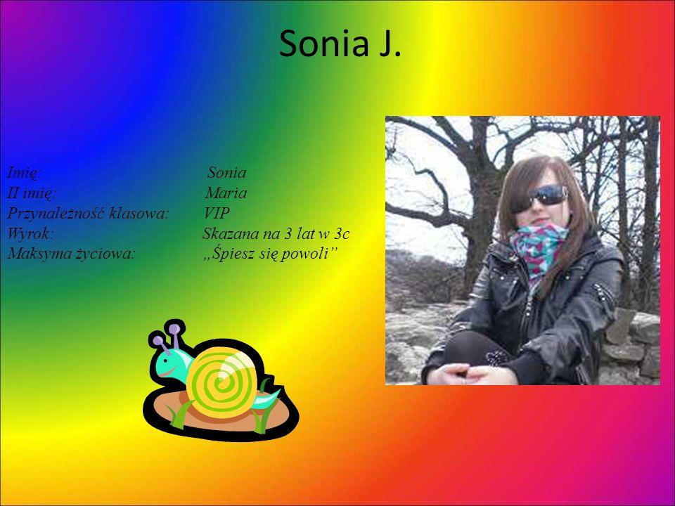 Sonia J. Imię: Sonia II imię: Maria Przynależność klasowa: VIP Wyrok: Skazana na 3 lat w 3c Maksyma życiowa: Śpiesz się powoli