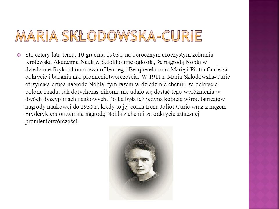 Sto cztery lata temu, 10 grudnia 1903 r. na dorocznym uroczystym zebraniu Królewska Akademia Nauk w Sztokholmie ogłosiła, że nagrodą Nobla w dziedzini