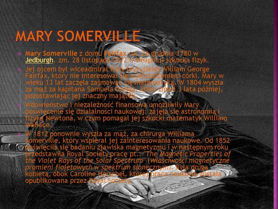 Mary Somerville z domu Fairfax (ur. 26 grudnia 1780 w Jedburgh, zm. 28 listopada 1872 w Neapolu) szkocka fizyk. Jedburgh Jej ojcem był wiceadmirał flo