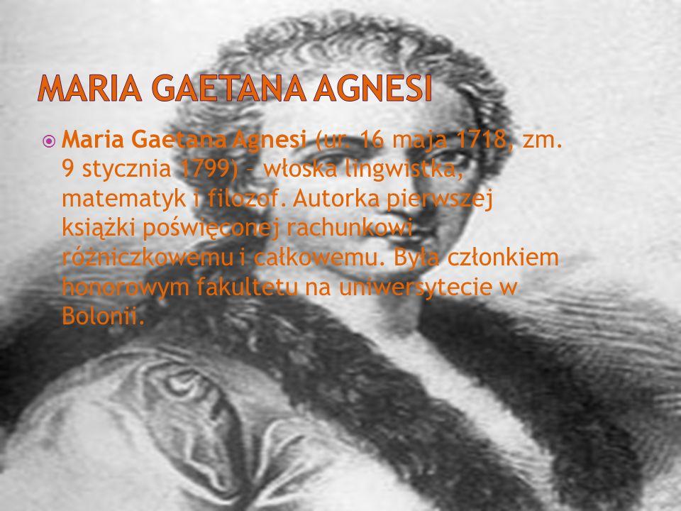 Maria Gaetana Agnesi (ur. 16 maja 1718, zm. 9 stycznia 1799) – włoska lingwistka, matematyk i filozof. Autorka pierwszej książki poświęconej rachunkow