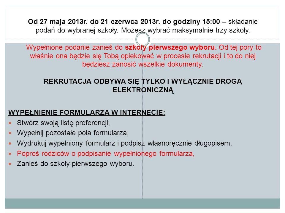 Od 27 maja 2013r. do 21 czerwca 2013r. do godziny 15:00 – składanie podań do wybranej szkoły. Możesz wybrać maksymalnie trzy szkoły. Wypełnione podani