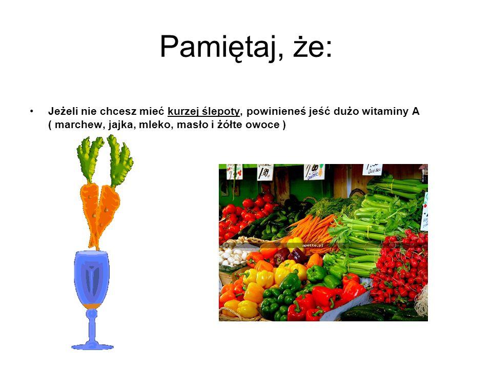 Jeśli chcesz być duży, silny i mądry Jedz witaminę B1 ( ryż, orzeszki ziemne, mleko, otręby, owsiankę i chudą wieprzowinę )