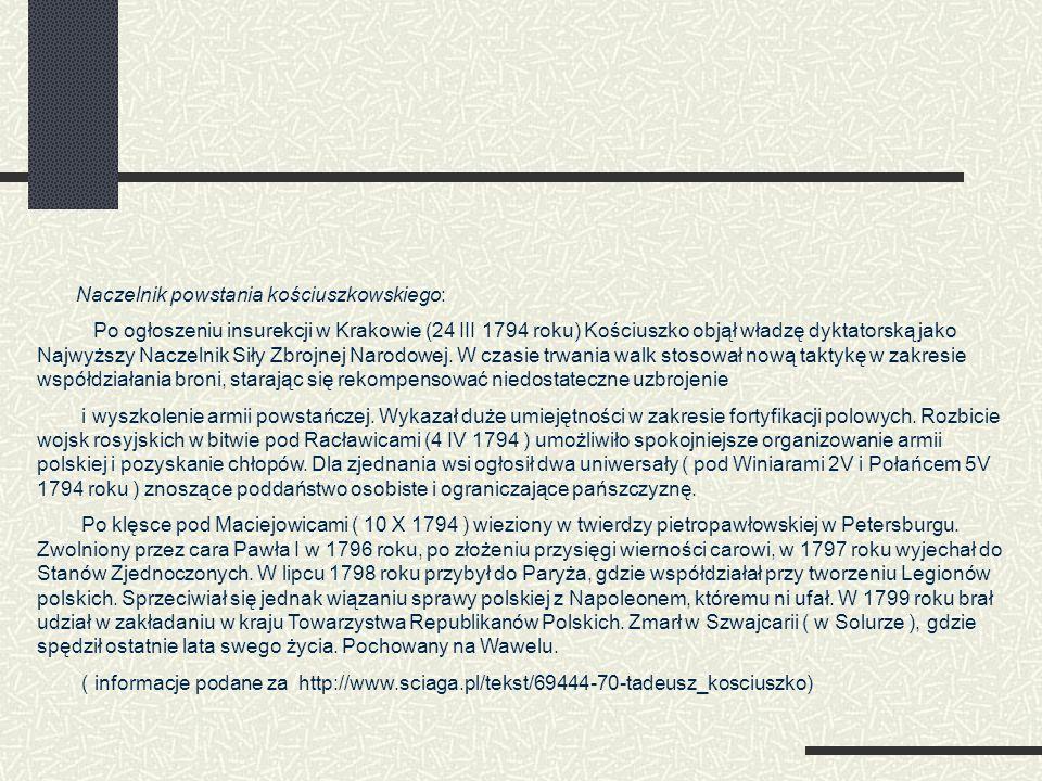 Naczelnik powstania kościuszkowskiego: Po ogłoszeniu insurekcji w Krakowie (24 III 1794 roku) Kościuszko objął władzę dyktatorską jako Najwyższy Nacze