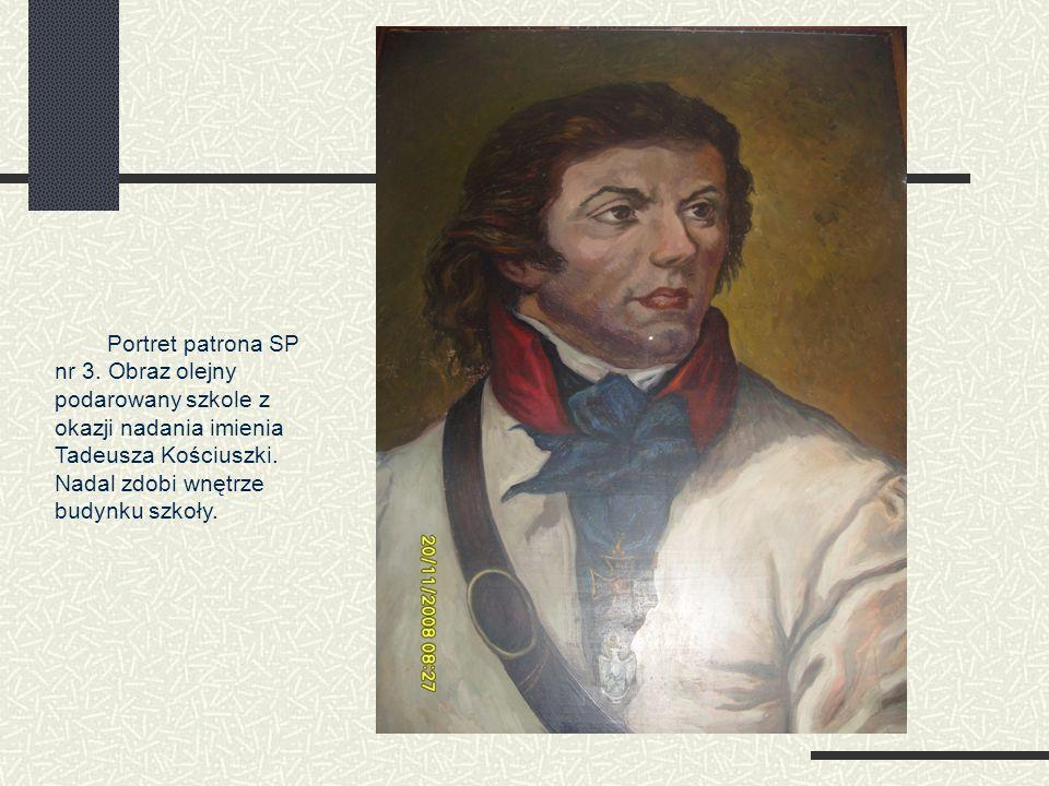 Portret patrona SP nr 3. Obraz olejny podarowany szkole z okazji nadania imienia Tadeusza Kościuszki. Nadal zdobi wnętrze budynku szkoły.
