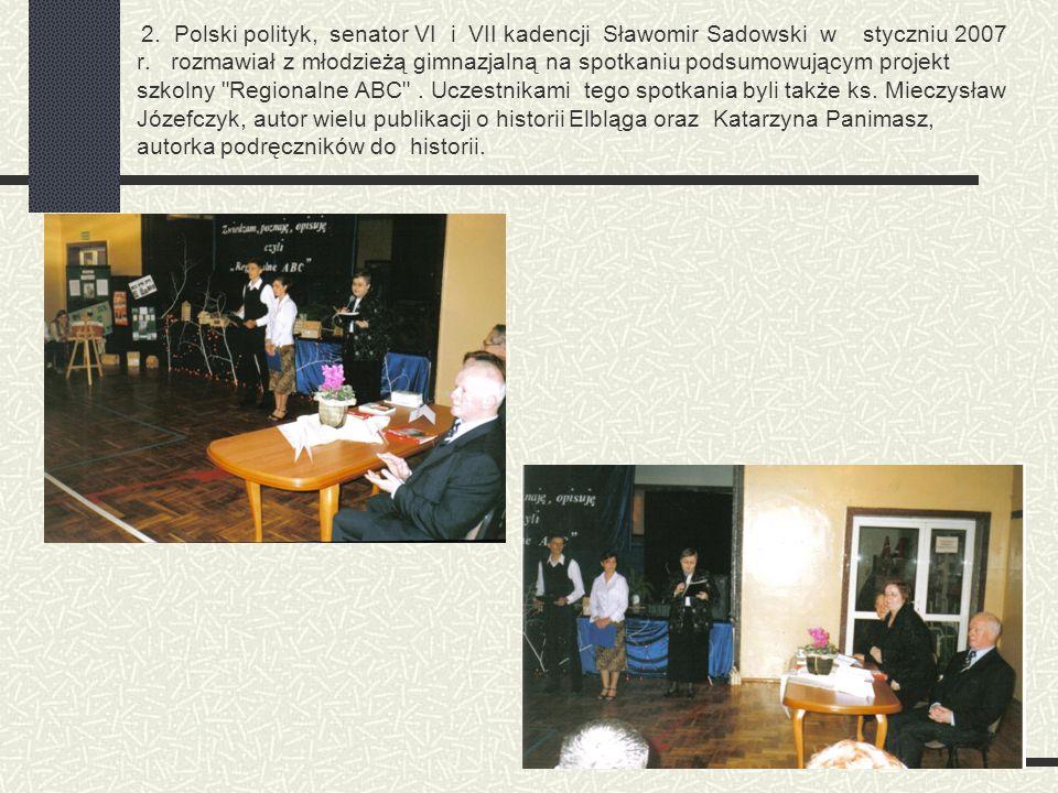 2. Polski polityk, senator VI i VII kadencji Sławomir Sadowski w styczniu 2007 r. rozmawiał z młodzieżą gimnazjalną na spotkaniu podsumowującym projek