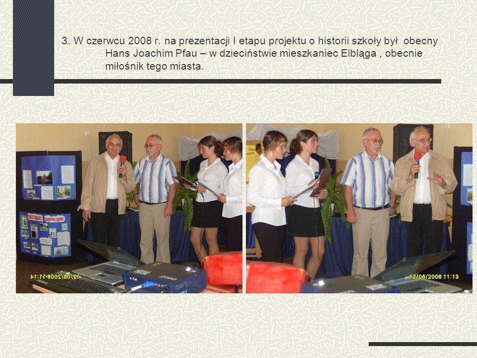 3. W czerwcu 2008 r. na prezentacji I etapu projektu o historii szkoły był obecny Hans Joachim Pfau – w dzieciństwie mieszkaniec Elbląga, obecnie miło