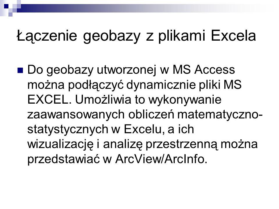 Łączenie geobazy z plikami Excela Do geobazy utworzonej w MS Access można podłączyć dynamicznie pliki MS EXCEL. Umożliwia to wykonywanie zaawansowanyc