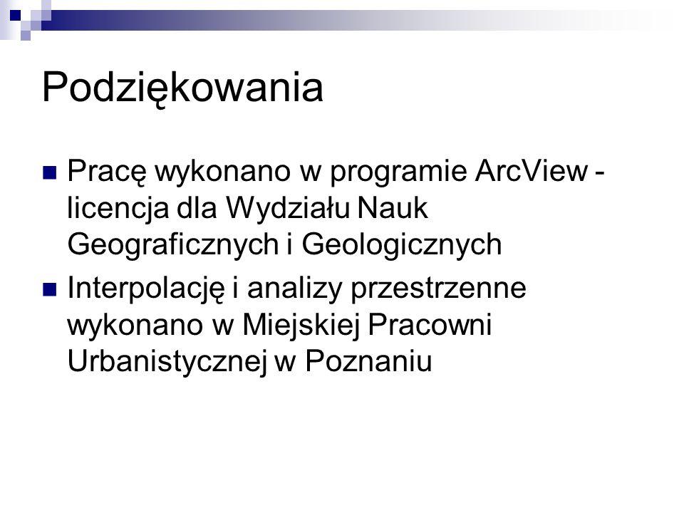 Podziękowania Pracę wykonano w programie ArcView - licencja dla Wydziału Nauk Geograficznych i Geologicznych Interpolację i analizy przestrzenne wykon