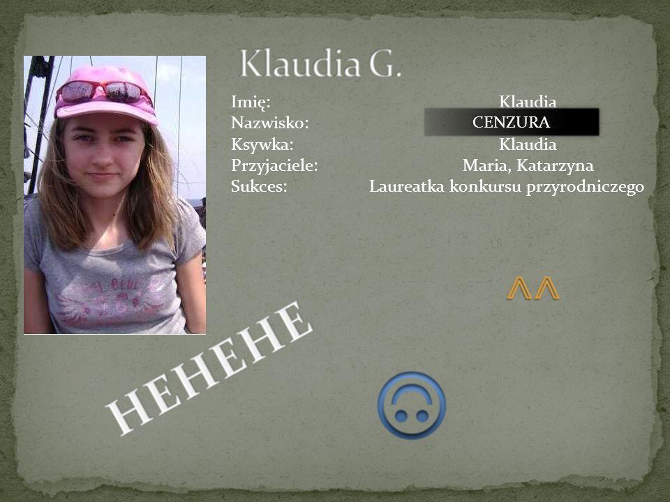 Imię:Anna Nazwisko:Jeżak Ksywka:Anka Przyjaciele:Natalia, Wiktoria CENZURA