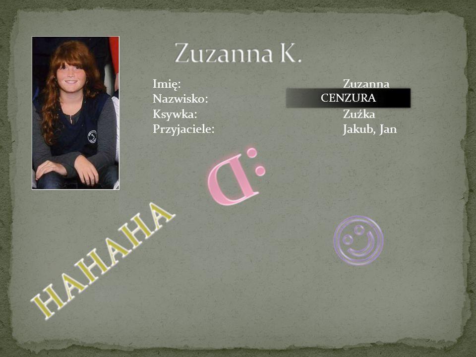 Imię:Wiktoria Nazwisko:Leśniak Ksywka:Lesiek Przyjaciele:Anna, Natalia CENZURA