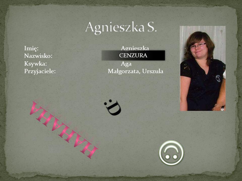 Imię:Natalia Nazwisko:Szczecina Ksywka:Natala Przyjaciele: Emilia, Wiktoria, Anna J. CENZURA