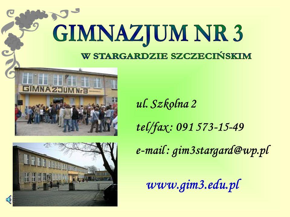 ul. Szkolna 2 tel/fax : 091 573-15-49 e-mail : gim3stargard@wp.pl www.gim3.edu.pl