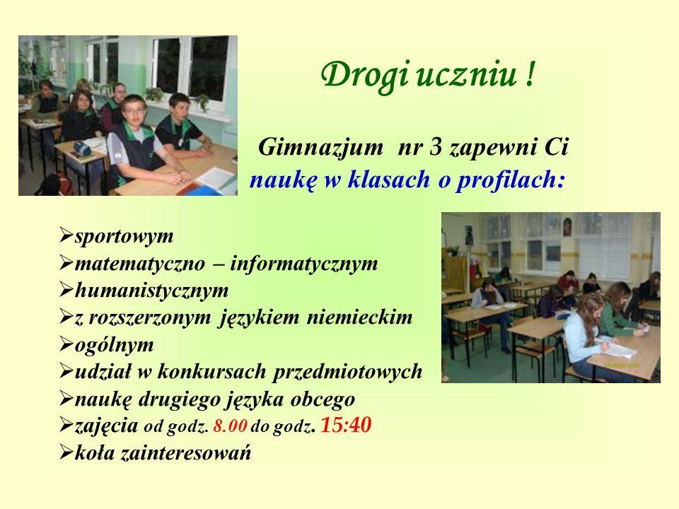 Gimnazjum nr 3 zapewni Ci naukę w klasach o profilach: sportowym matematyczno – informatycznym humanistycznym z rozszerzonym językiem niemieckim ogóln