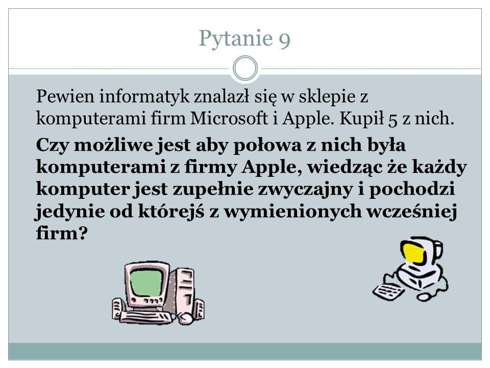Pytanie 9 Pewien informatyk znalazł się w sklepie z komputerami firm Microsoft i Apple.